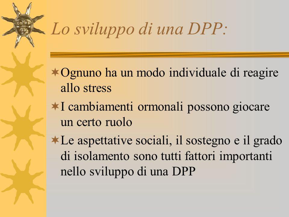 Lo sviluppo di una DPP: Ognuno ha un modo individuale di reagire allo stress. I cambiamenti ormonali possono giocare un certo ruolo.