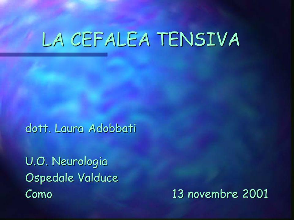 LA CEFALEA TENSIVA dott. Laura Adobbati U.O. Neurologia