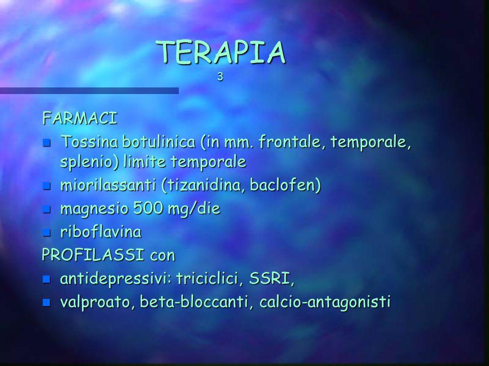 TERAPIA 3 FARMACI. Tossina botulinica (in mm. frontale, temporale, splenio) limite temporale. miorilassanti (tizanidina, baclofen)