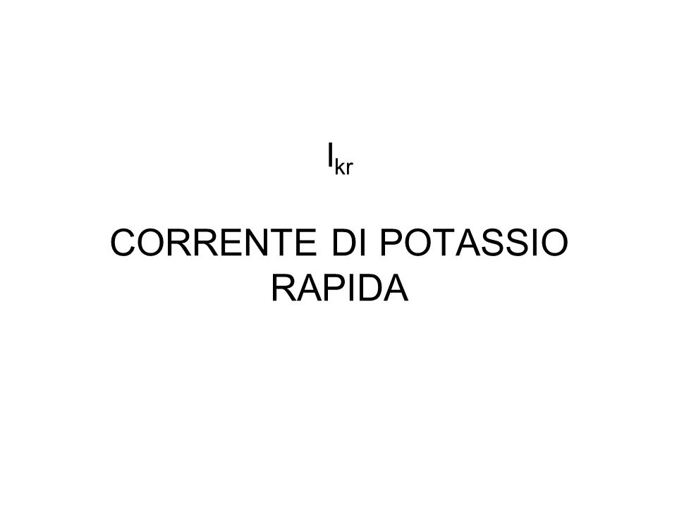 Ikr CORRENTE DI POTASSIO RAPIDA
