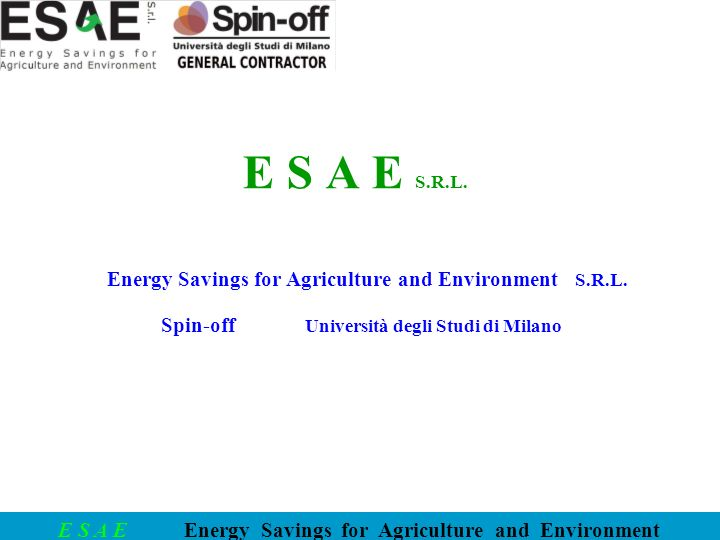 E S A E S.R.L. Energy Savings for Agriculture and Environment S.R.L.
