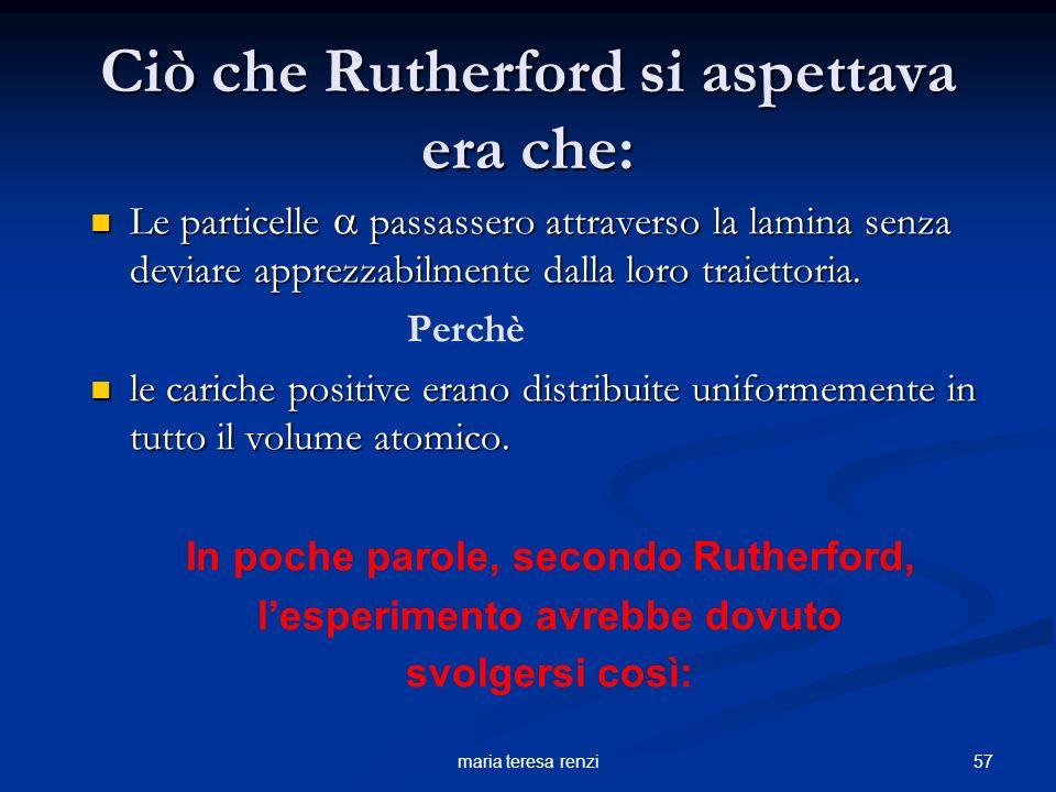 Ciò che Rutherford si aspettava era che: