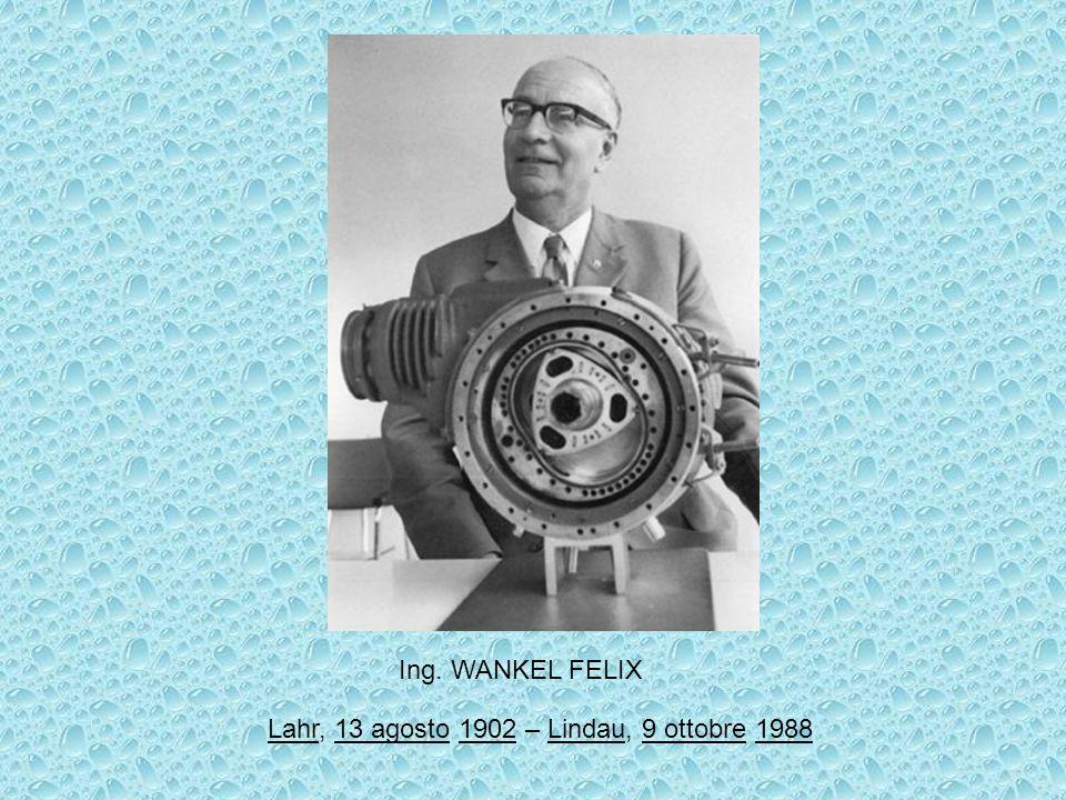 Ing. WANKEL FELIX Lahr, 13 agosto 1902 – Lindau, 9 ottobre 1988