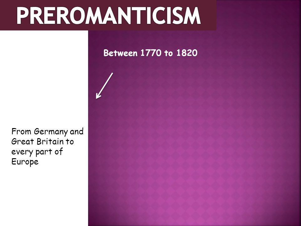 PREROMANTICISM Between 1770 to 1820