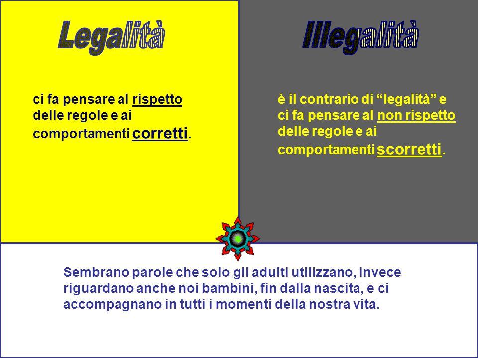 Legalità Illegalità. ci fa pensare al rispetto delle regole e ai comportamenti corretti.