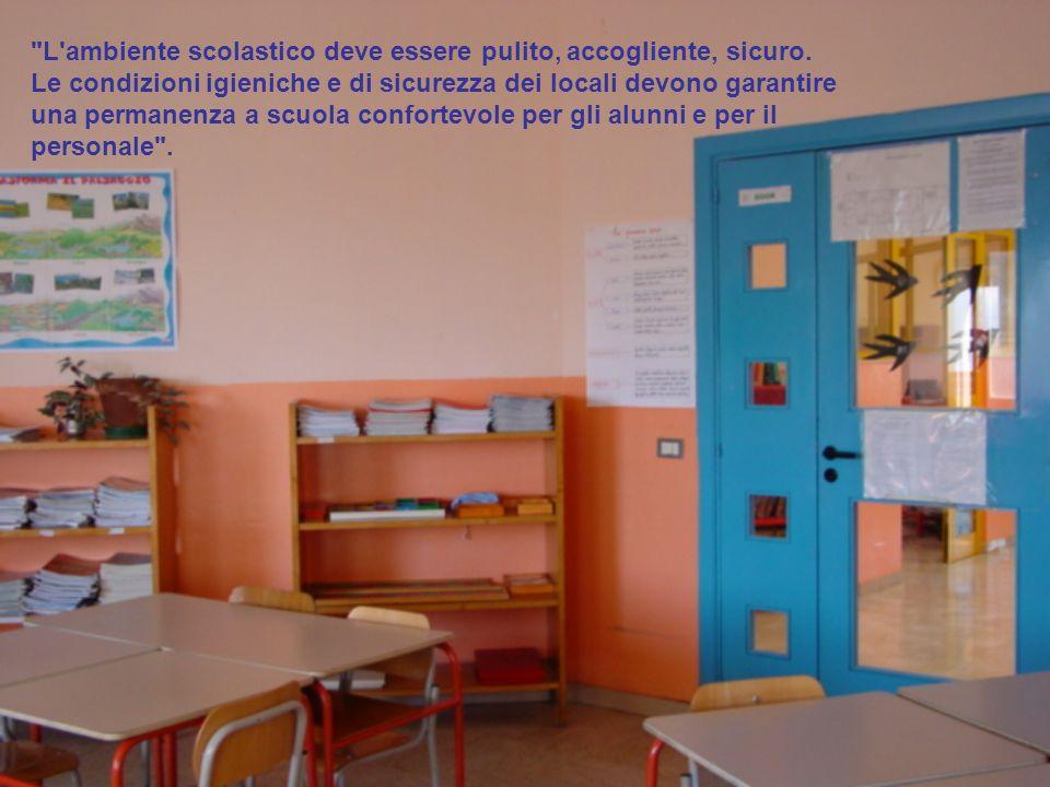 L ambiente scolastico deve essere pulito, accogliente, sicuro