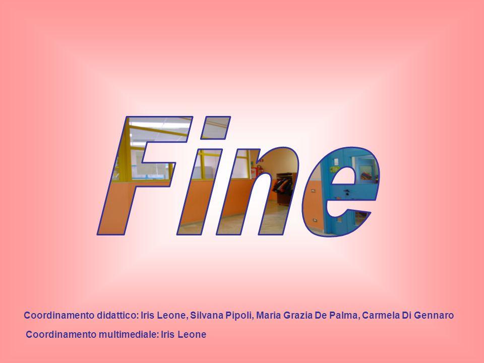 Fine Coordinamento didattico: Iris Leone, Silvana Pipoli, Maria Grazia De Palma, Carmela Di Gennaro.