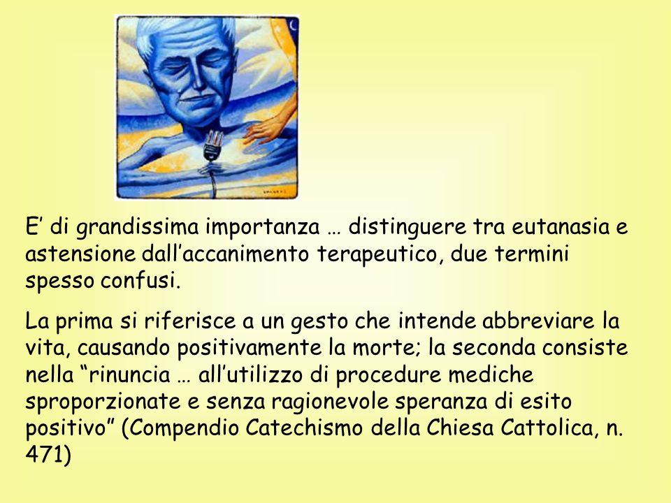 E' di grandissima importanza … distinguere tra eutanasia e astensione dall'accanimento terapeutico, due termini spesso confusi.