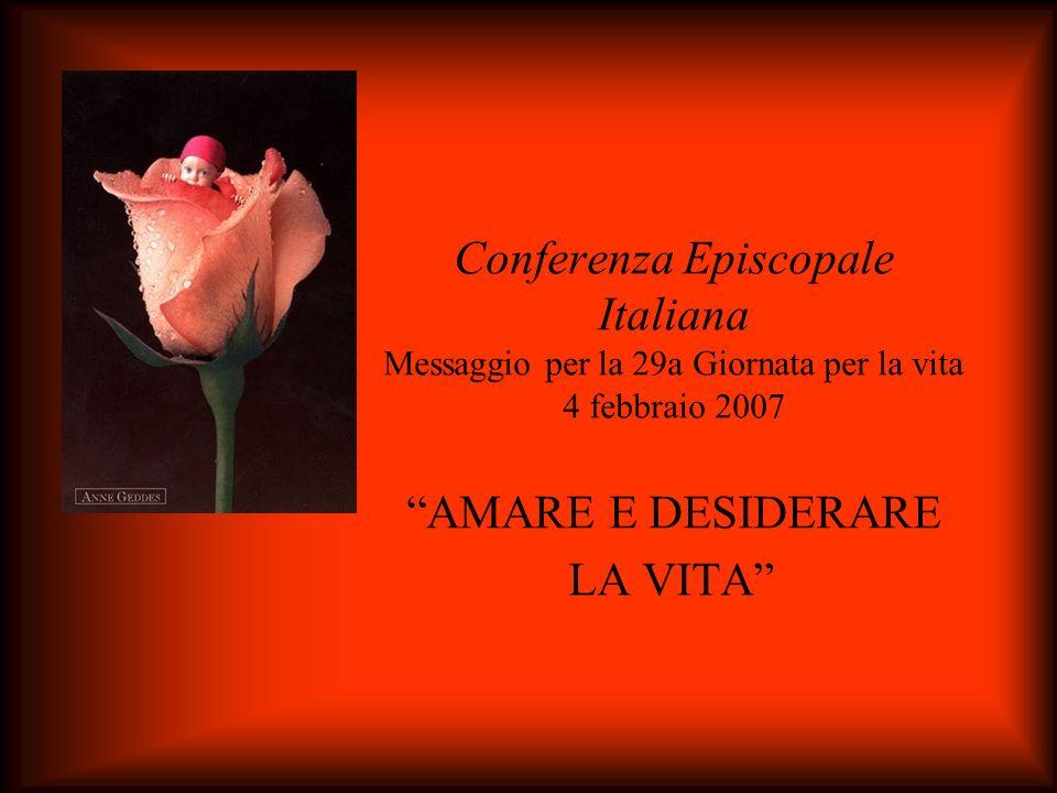 Conferenza Episcopale Italiana Messaggio per la 29a Giornata per la vita 4 febbraio 2007 AMARE E DESIDERARE LA VITA