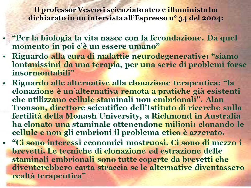 Il professor Vescovi scienziato ateo e illuminista ha dichiarato in un intervista all'Espresso n° 34 del 2004: