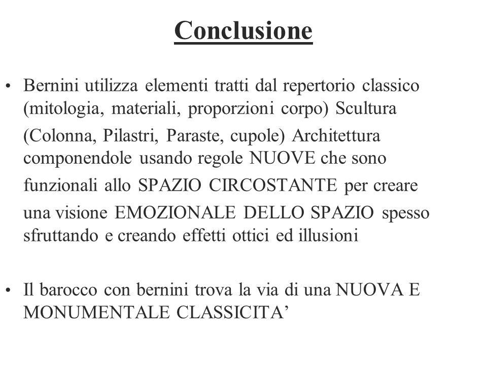 Conclusione Bernini utilizza elementi tratti dal repertorio classico (mitologia, materiali, proporzioni corpo) Scultura.