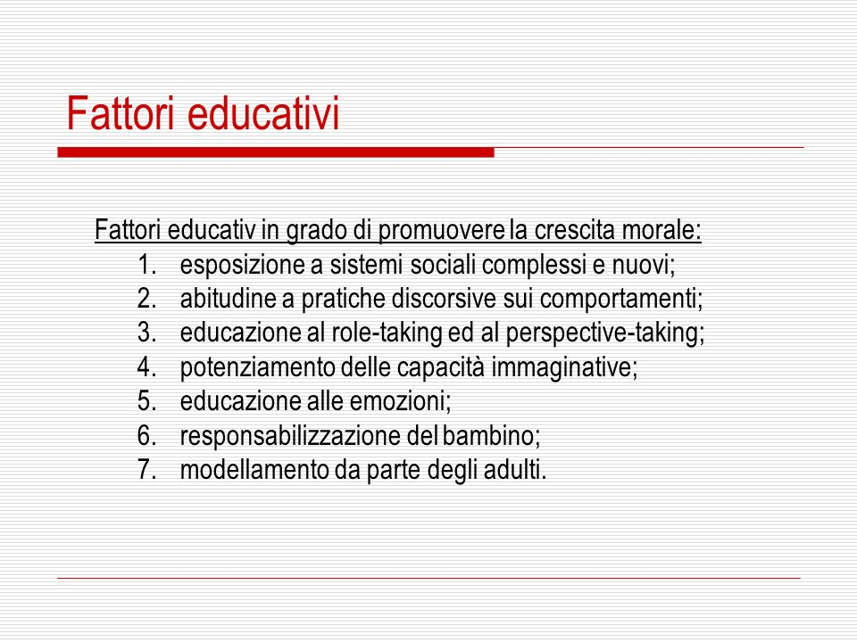 Fattori educativi Fattori educativ in grado di promuovere la crescita morale: esposizione a sistemi sociali complessi e nuovi;