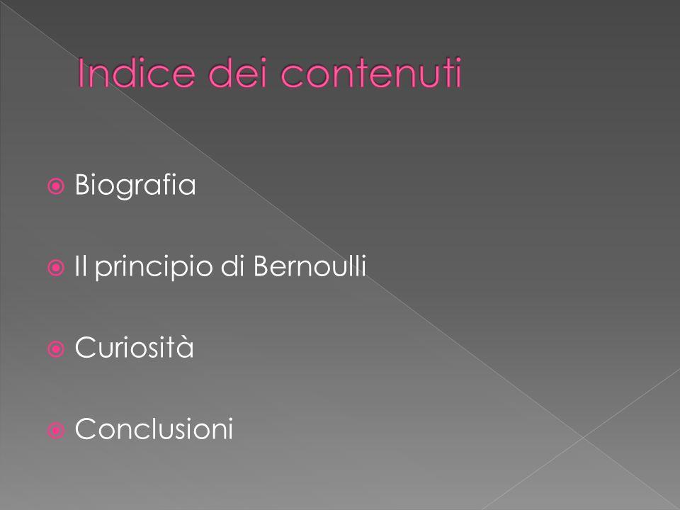 Indice dei contenuti Biografia Il principio di Bernoulli Curiosità