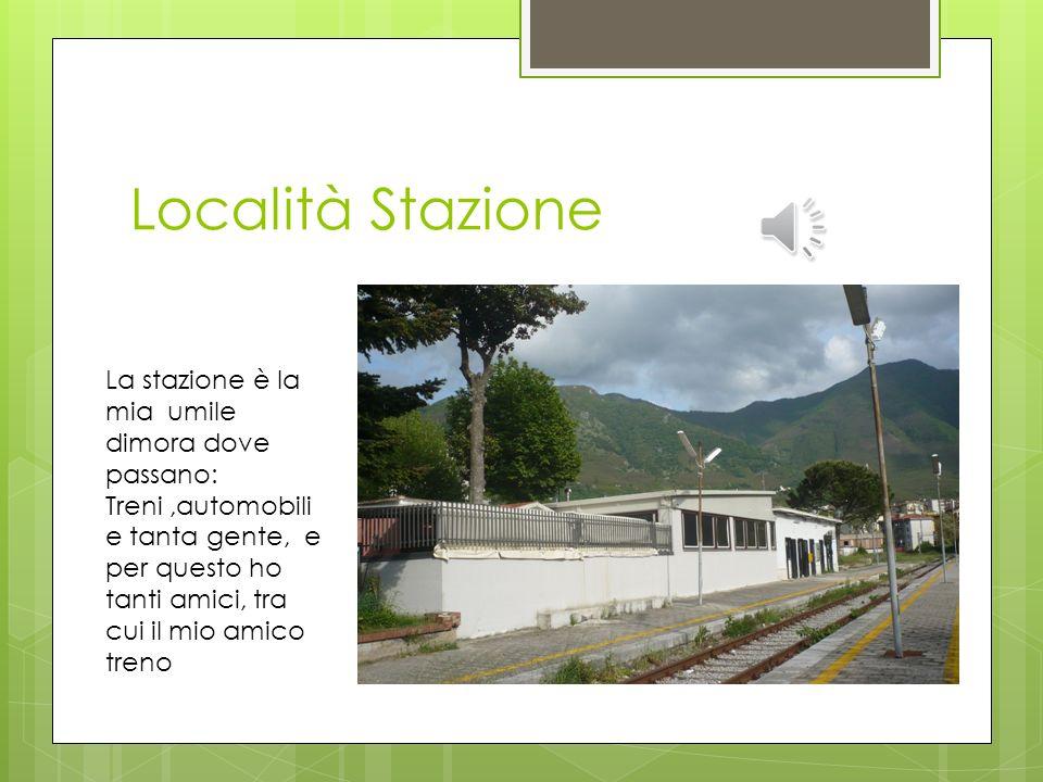 Località Stazione La stazione è la mia umile dimora dove passano: