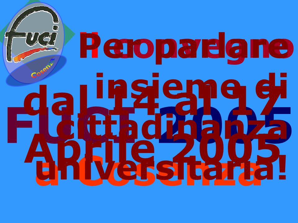 FUCI 2005 a Cosenza dal 14 al 17 Aprile 2005