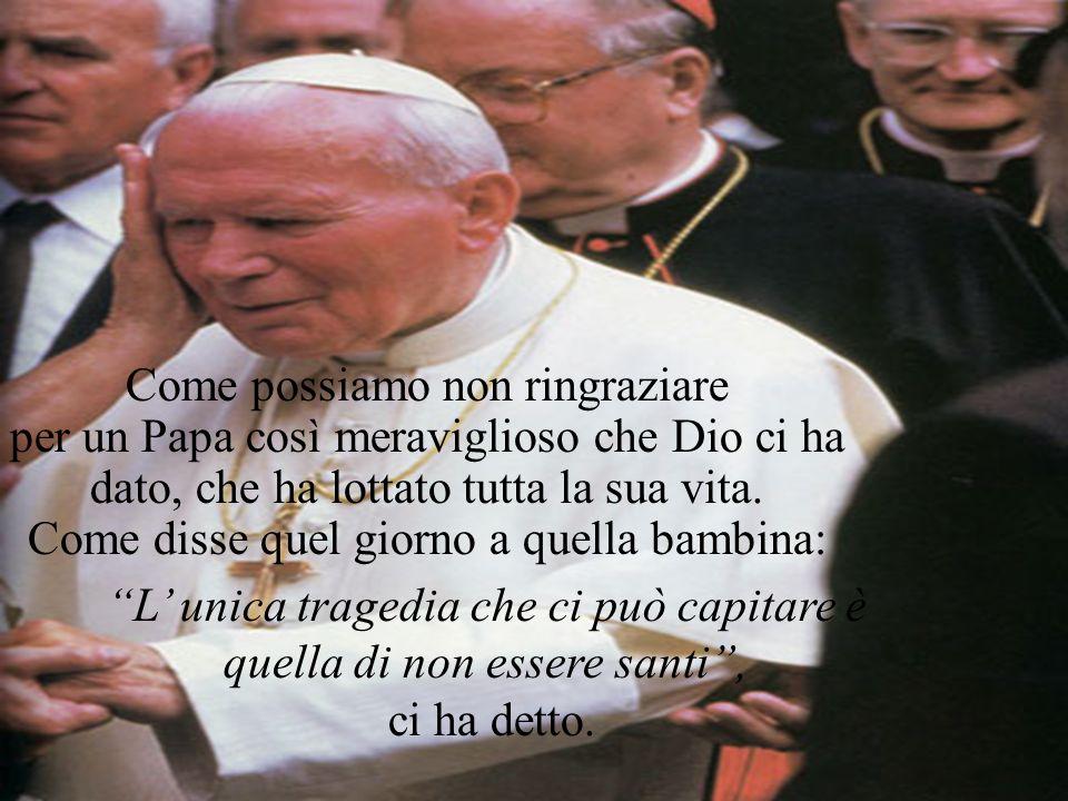 L' unica tragedia che ci può capitare è quella di non essere santi ,