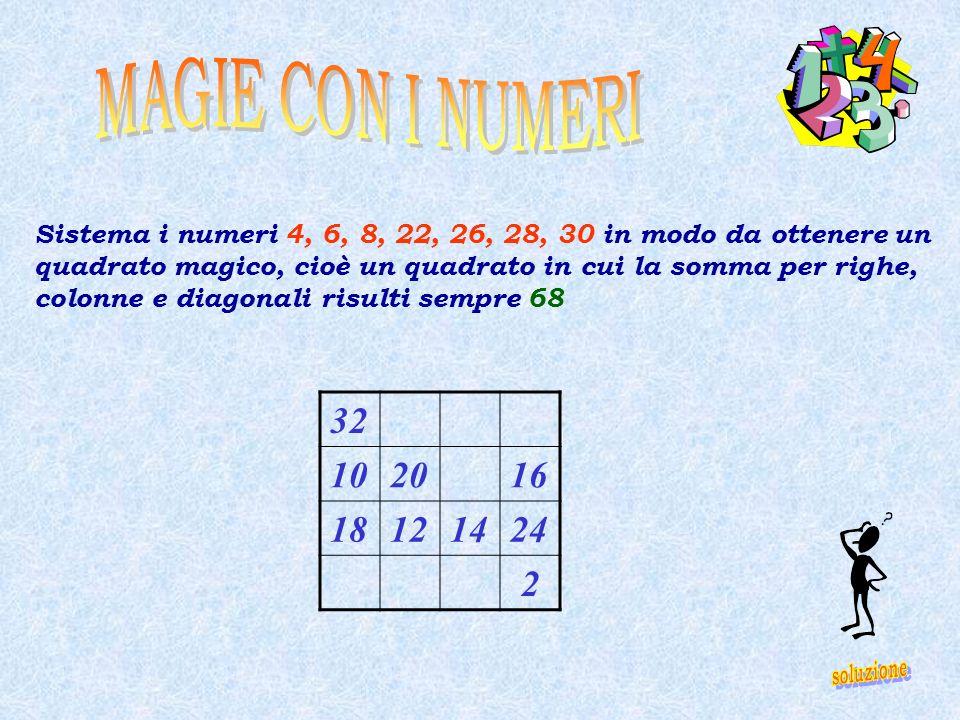 MAGIE CON I NUMERI Sistema i numeri 4, 6, 8, 22, 26, 28, 30 in modo da ottenere un. quadrato magico, cioè un quadrato in cui la somma per righe,