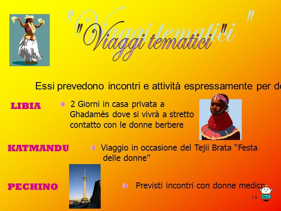 Viaggi tematici Essi prevedono incontri e attività espressamente per donne. LIBIA. 2 Giorni in casa privata a.