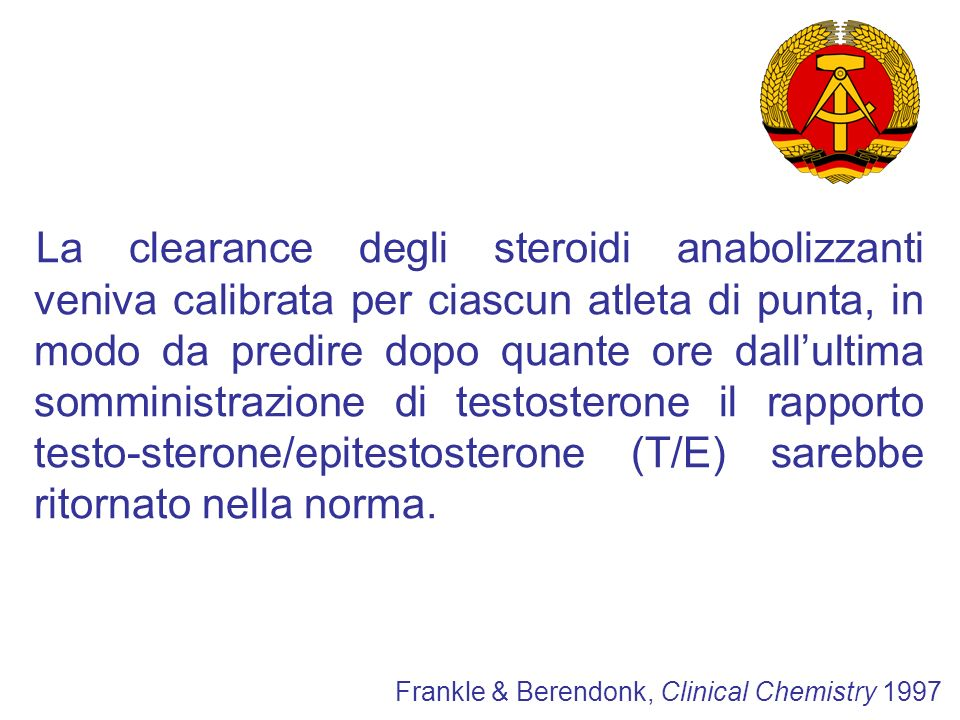 La clearance degli steroidi anabolizzanti veniva calibrata per ciascun atleta di punta, in modo da predire dopo quante ore dall'ultima somministrazione di testosterone il rapporto testo-sterone/epitestosterone (T/E) sarebbe ritornato nella norma.