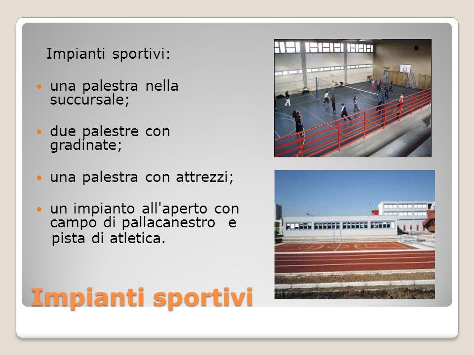 Impianti sportivi Impianti sportivi: una palestra nella succursale;