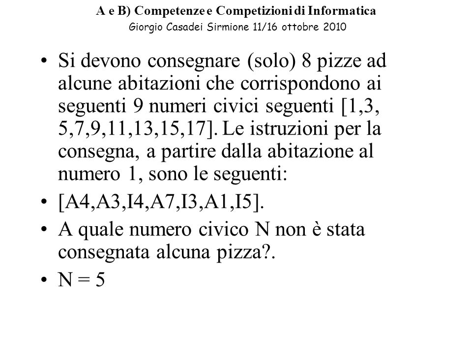 A quale numero civico N non è stata consegnata alcuna pizza . N = 5