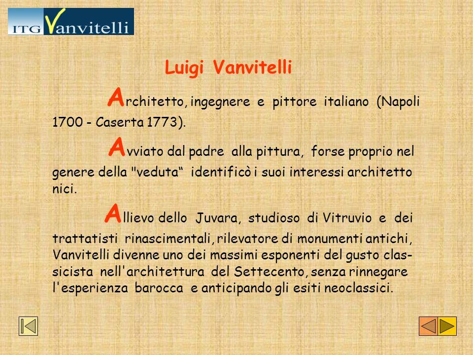 Luigi Vanvitelli Architetto, ingegnere e pittore italiano (Napoli 1700 - Caserta 1773).