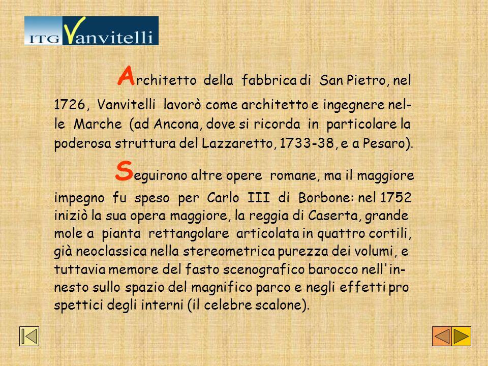 Architetto della fabbrica di San Pietro, nel 1726, Vanvitelli lavorò come architetto e ingegnere nel-