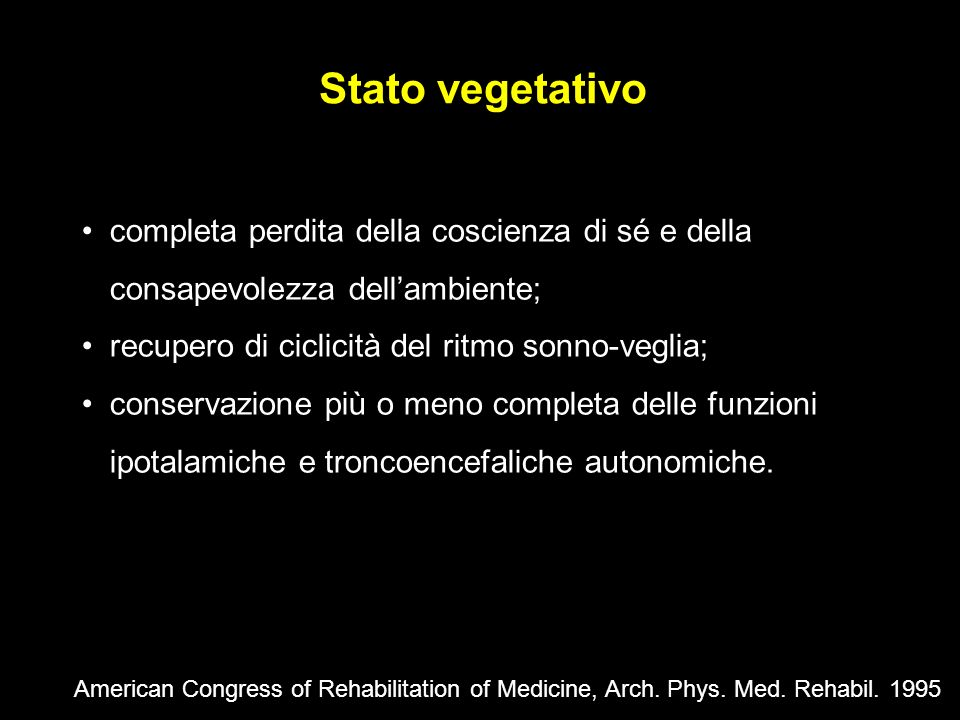 Stato vegetativo completa perdita della coscienza di sé e della consapevolezza dell'ambiente; recupero di ciclicità del ritmo sonno-veglia;