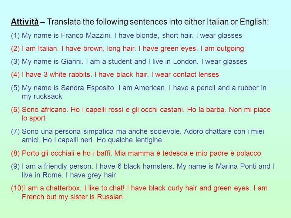 Attività – Translate the following sentences into either Italian or English: