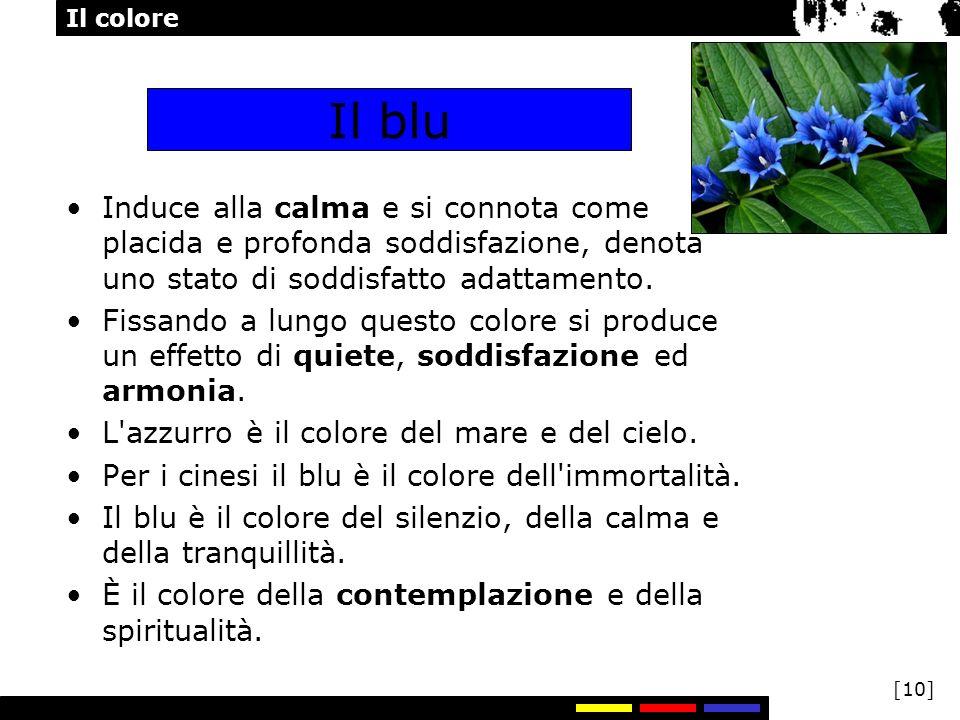 Il blu Induce alla calma e si connota come placida e profonda soddisfazione, denota uno stato di soddisfatto adattamento.