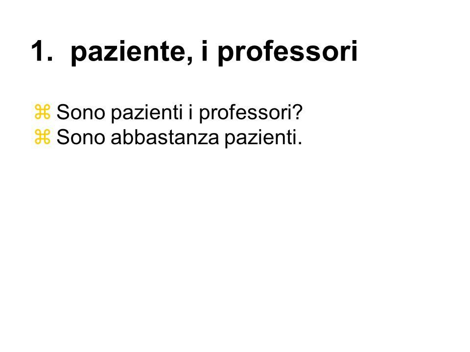 1. paziente, i professori Sono pazienti i professori