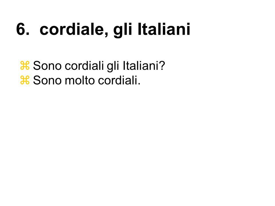 6. cordiale, gli Italiani Sono cordiali gli Italiani