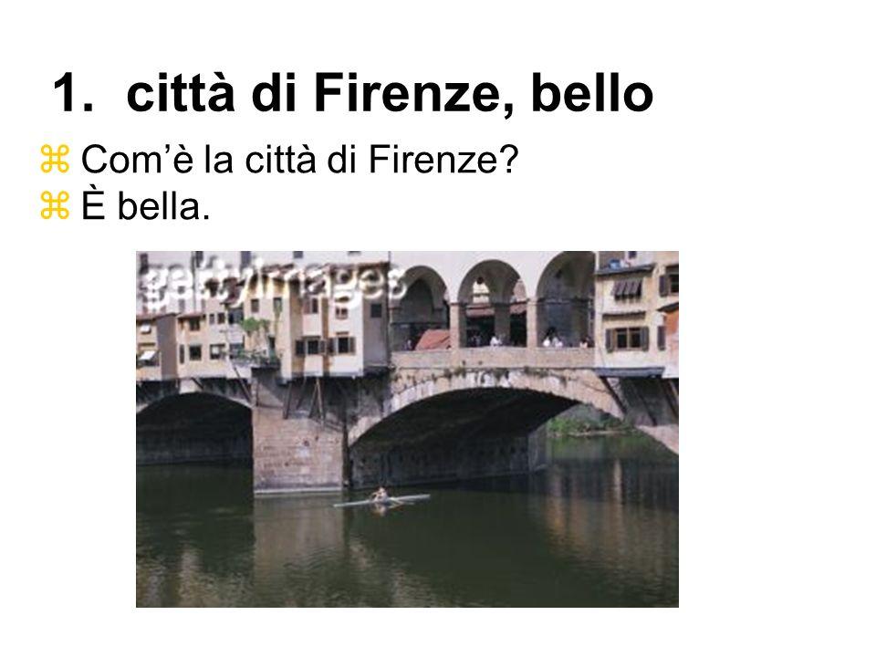 1. città di Firenze, bello Com'è la città di Firenze È bella.
