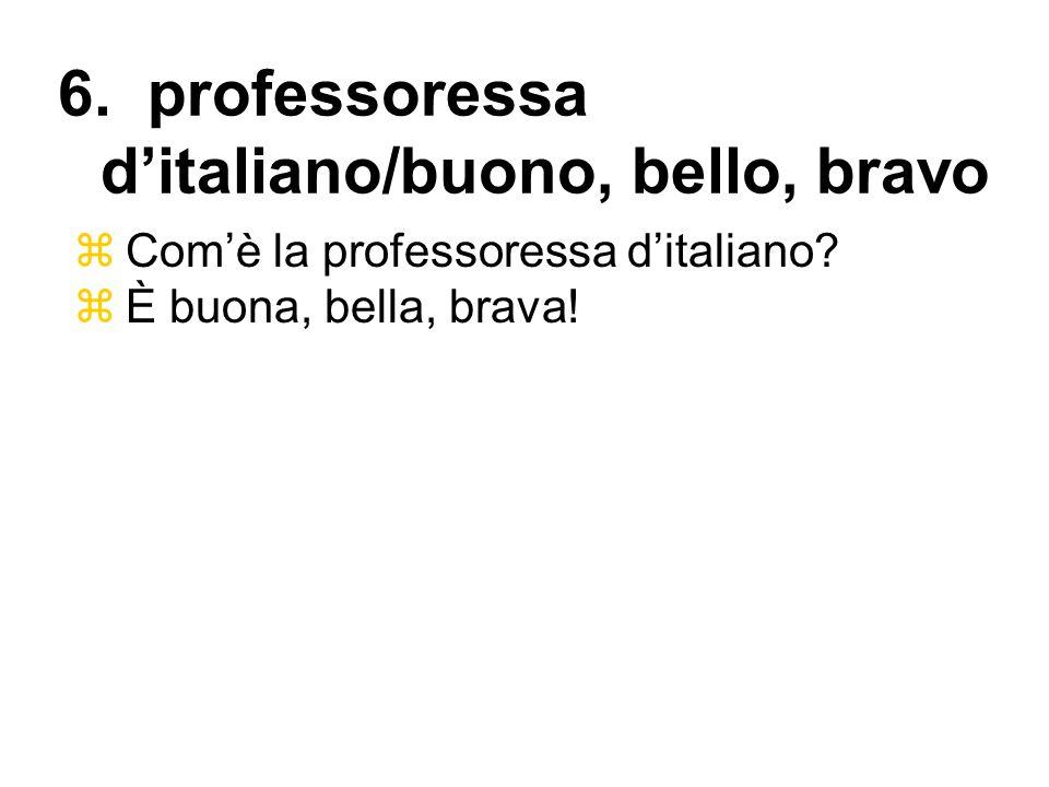 6. professoressa d'italiano/buono, bello, bravo