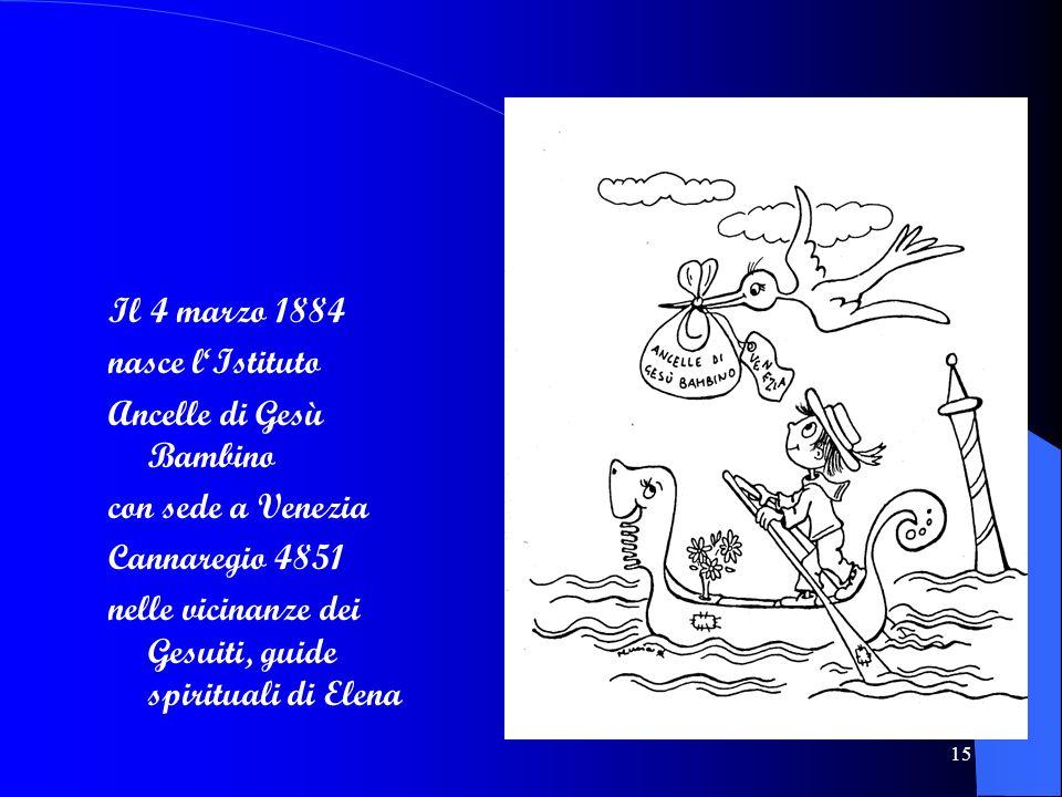 Il 4 marzo 1884 nasce l'Istituto. Ancelle di Gesù Bambino. con sede a Venezia. Cannaregio 4851.