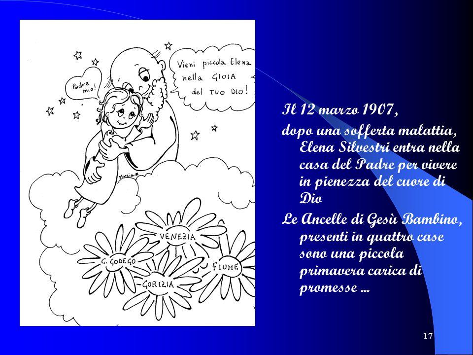 Il 12 marzo 1907, dopo una sofferta malattia, Elena Silvestri entra nella casa del Padre per vivere in pienezza del cuore di Dio.