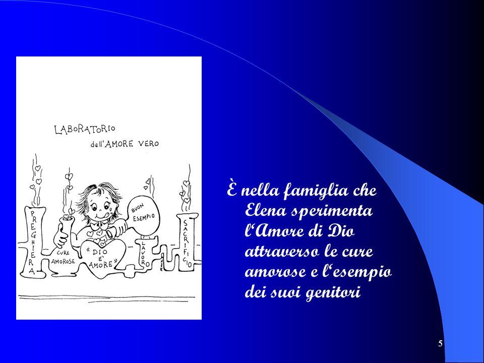 È nella famiglia che Elena sperimenta l'Amore di Dio attraverso le cure amorose e l'esempio dei suoi genitori