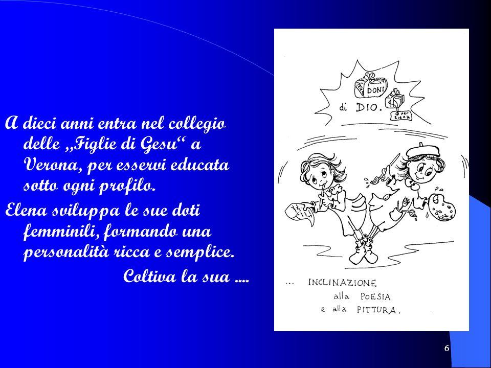 """A dieci anni entra nel collegio delle """"Figlie di Gesu a Verona, per esservi educata sotto ogni profilo."""