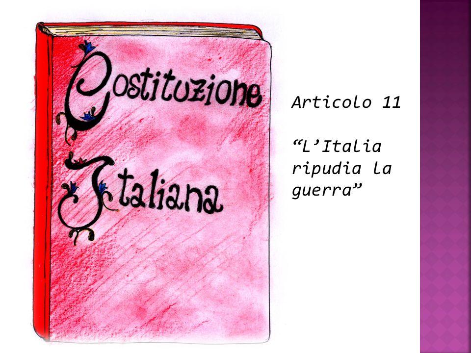Articolo 11 L'Italia ripudia la guerra