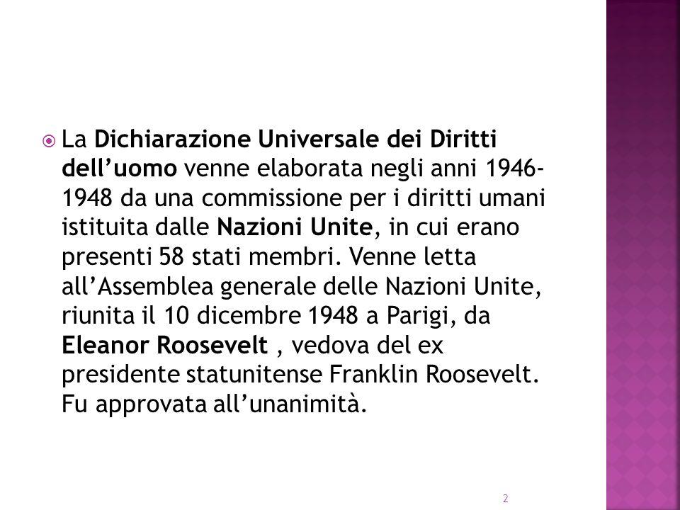 La Dichiarazione Universale dei Diritti dell'uomo venne elaborata negli anni 1946- 1948 da una commissione per i diritti umani istituita dalle Nazioni Unite, in cui erano presenti 58 stati membri.