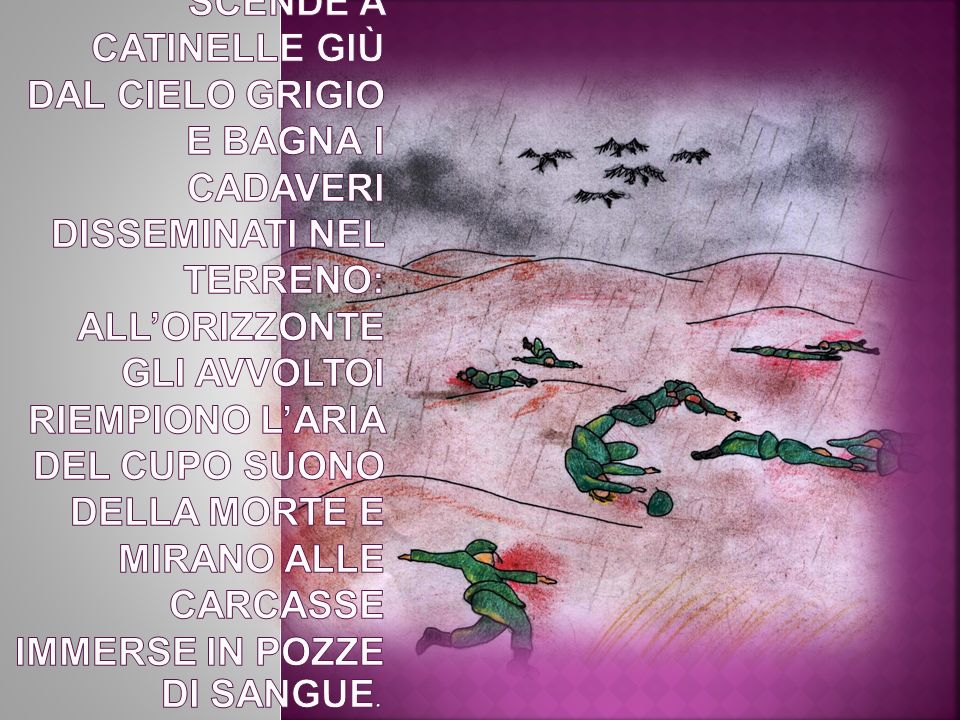 La pioggia scende a catinelle giù dal cielo grigio e bagna i cadaveri disseminati nel terreno: all'orizzonte gli avvoltoi riempiono l'aria del cupo suono della morte e mirano alle carcasse immerse in pozze di sangue.