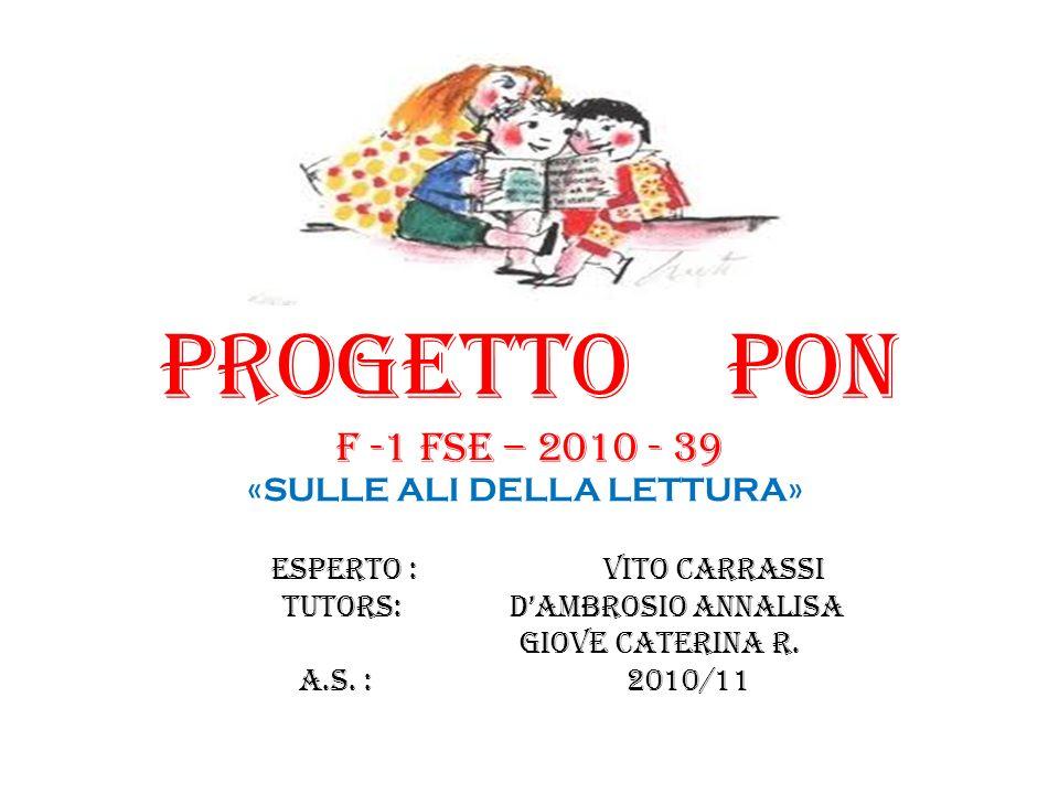 PROGETTO PON f -1 FSE – 2010 - 39 «SULLE ALI DELLA LETTURA»