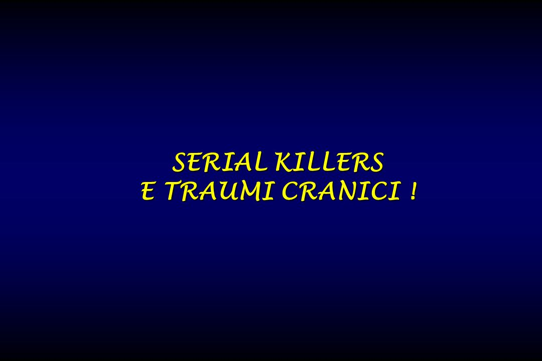SERIAL KILLERS E TRAUMI CRANICI !