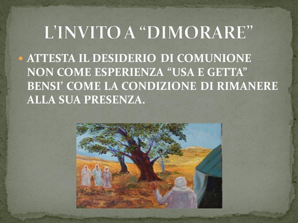 L'INVITO A DIMORARE ATTESTA IL DESIDERIO DI COMUNIONE NON COME ESPERIENZA USA E GETTA BENSI' COME LA CONDIZIONE DI RIMANERE ALLA SUA PRESENZA.