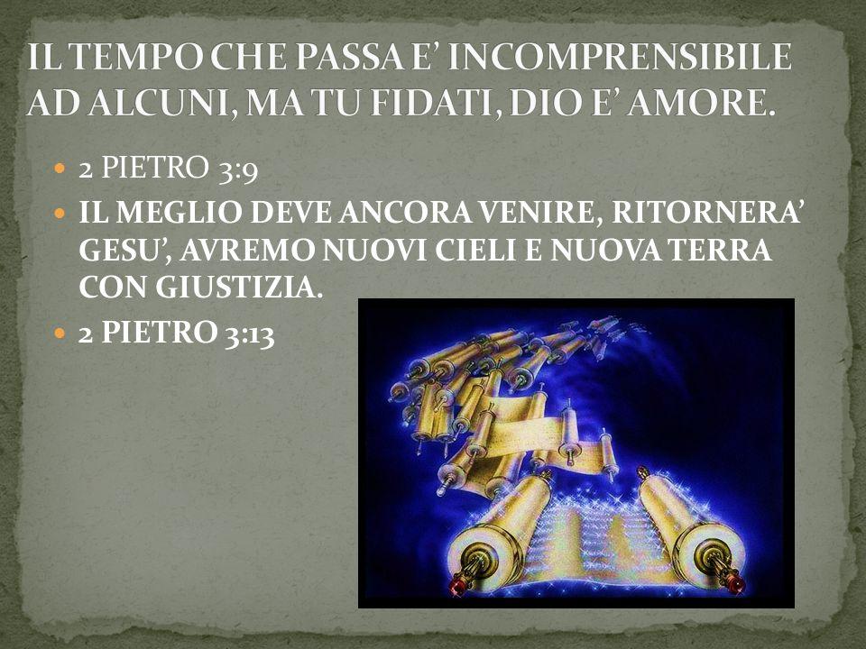 IL TEMPO CHE PASSA E' INCOMPRENSIBILE AD ALCUNI, MA TU FIDATI, DIO E' AMORE.