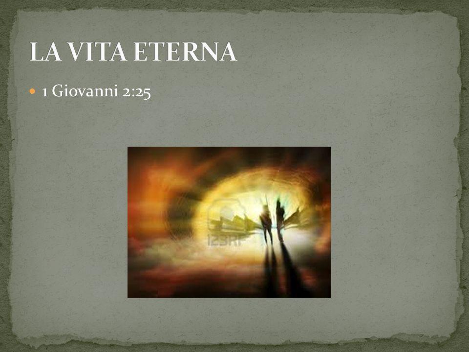 LA VITA ETERNA 1 Giovanni 2:25