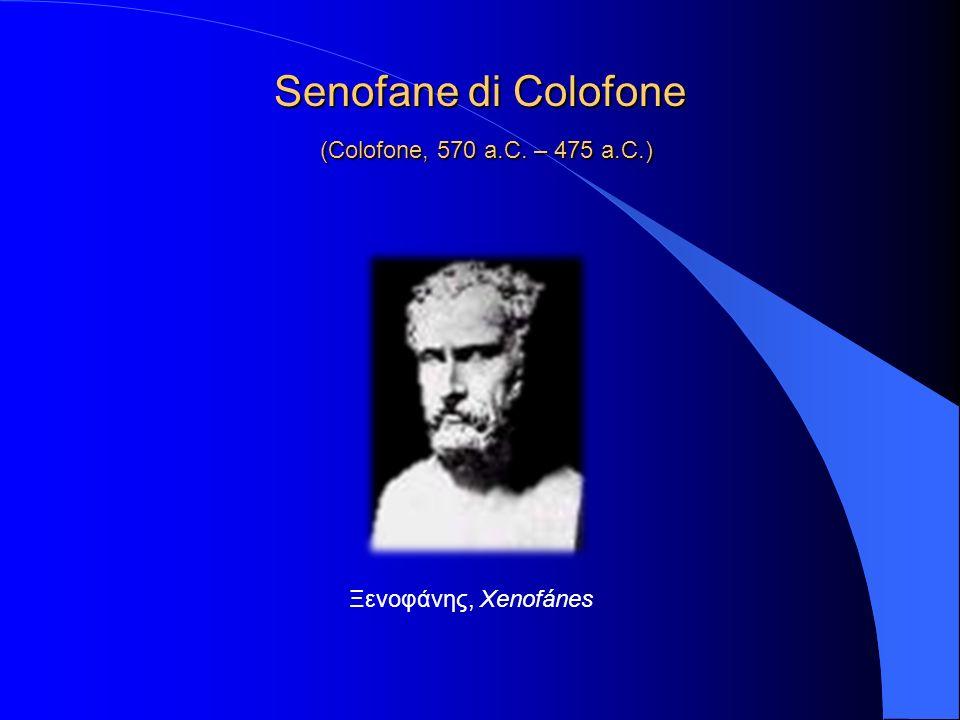 Senofane di Colofone (Colofone, 570 a.C. – 475 a.C.)