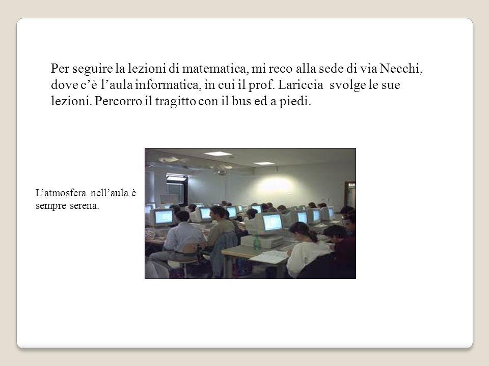 Per seguire la lezioni di matematica, mi reco alla sede di via Necchi,