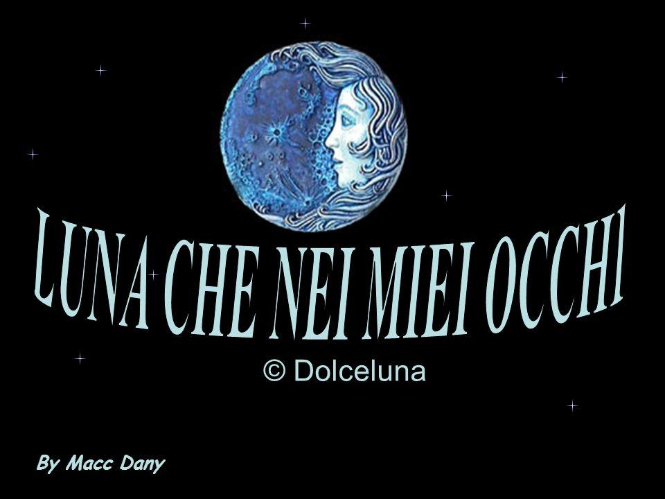 LUNA CHE NEI MIEI OCCHI © Dolceluna By Macc Dany