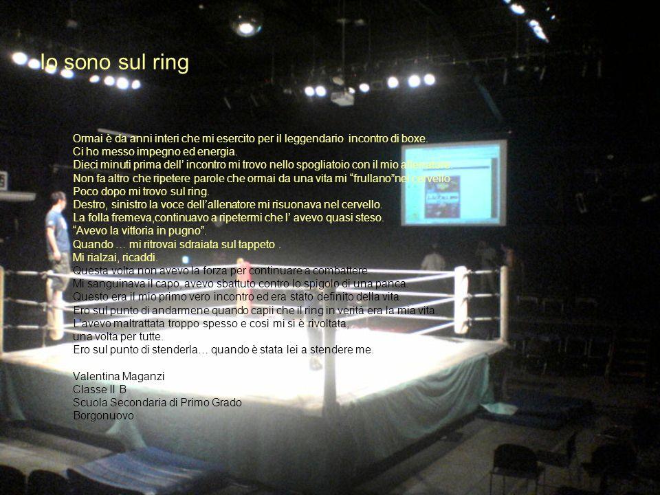 Io sono sul ring Ormai è da anni interi che mi esercito per il leggendario incontro di boxe. Ci ho messo impegno ed energia.